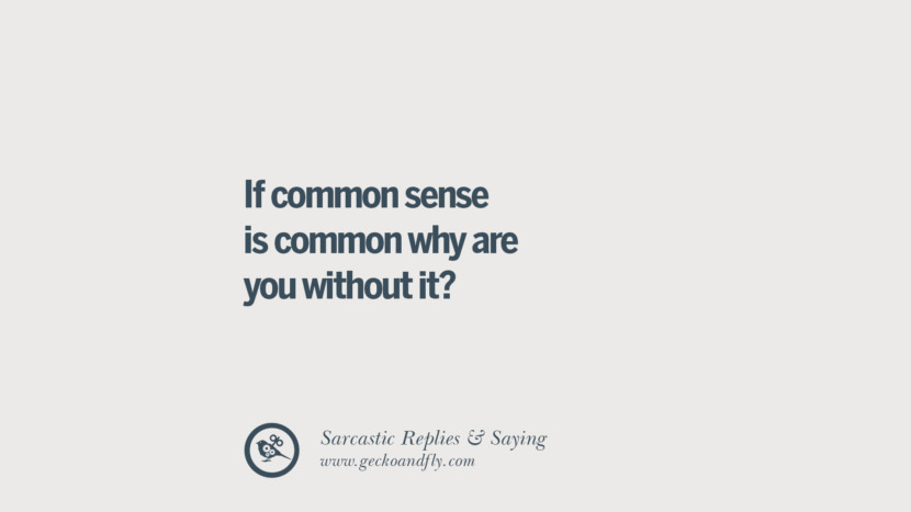 If common sense is common why are you without it? Funny Non-Swearing Insults And Sarcastic Quotes for fake friends, ex bf, ex gf, boyfriend, girlfriend, enemies and haters facebook twitter pinterest