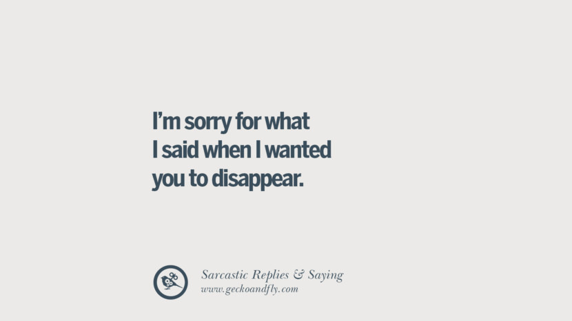 I'm sorry for what I said when I wanted you to disappear.