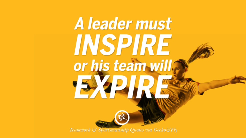 A leader must inspire or his team will expire. Quotes Sportsmanship Teamwork Sports Soccer Fifa Football Cricket NBA Basketball Hockey Tennis Volleyball Table Tennis Baseball Rugby American Football Golf facebook twitter pinterest team work sports saying live online olympics games teamwork quotes inspirational motivational
