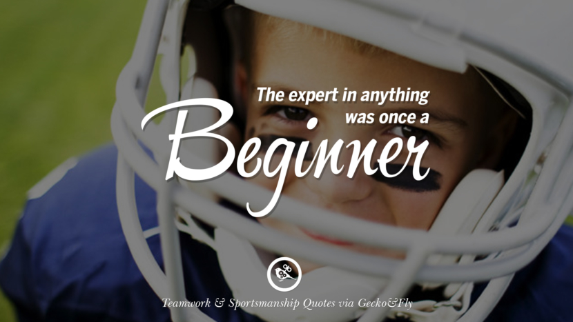 The expert in anything was once a beginner. Quotes Sportsmanship Teamwork Sports Soccer Fifa Football Cricket NBA Basketball Hockey Tennis Volleyball Table Tennis Baseball Rugby American Football Golf facebook twitter pinterest team work sports saying live online olympics games teamwork quotes inspirational motivational