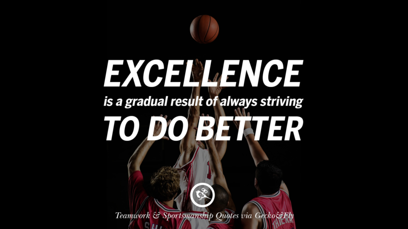 Excellence is a gradual result of always striving to do better. Quotes Sportsmanship Teamwork Sports Soccer Fifa Football Cricket NBA Basketball Hockey Tennis Volleyball Table Tennis Baseball Rugby American Football Golf facebook twitter pinterest team work sports saying live online olympics games teamwork quotes inspirational motivational