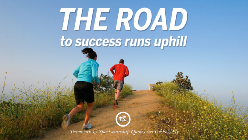 The road to success runs uphill. Quotes Sportsmanship Teamwork Sports Soccer Fifa Football Cricket NBA Basketball Hockey Tennis Volleyball Table Tennis Baseball Rugby American Football Golf facebook twitter pinterest team work sports saying live online olympics games teamwork quotes inspirational motivational