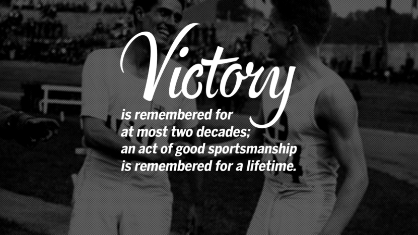 Victory is remembered for at most two decades; an act of good sportsmanship is remembered for a lifetime. Quotes Sportsmanship Teamwork Sports Soccer Fifa Football Cricket NBA Basketball Hockey Tennis Volleyball Table Tennis Baseball Rugby American Football Golf facebook twitter pinterest team work sports saying live online olympics games teamwork quotes inspirational motivational