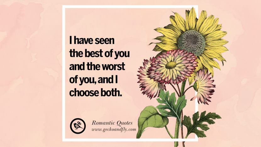 I have seen the best of you and the worst of you, and I choose both. Romantic Quotes Wedding Vows Toast love poem anniversary speech facebook twitter pinterest