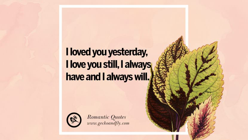 I loved you yesterday, I love you still, I always have and I always will. Romantic Quotes Wedding Vows Toast love poem anniversary speech facebook twitter pinterest