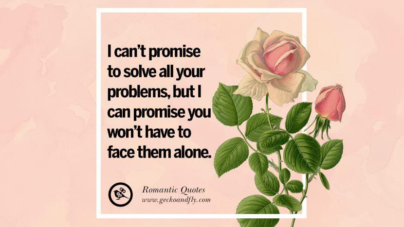 I can't promise to solve all your problems, but I can promise you won't have to face them alone. Romantic Quotes Wedding Vows Toast love poem anniversary speech facebook twitter pinterest