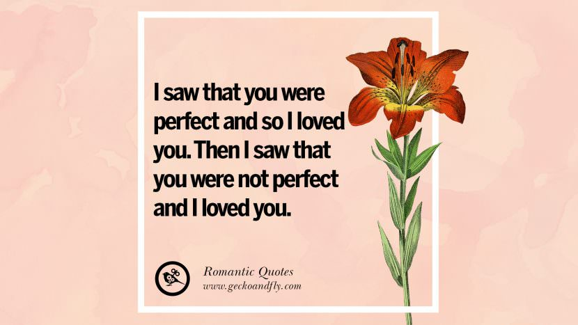 I saw that you were perfect and so I loved you. Then I saw that you were not perfect and I loved you. Romantic Quotes Wedding Vows Toast love poem anniversary speech facebook twitter pinterest