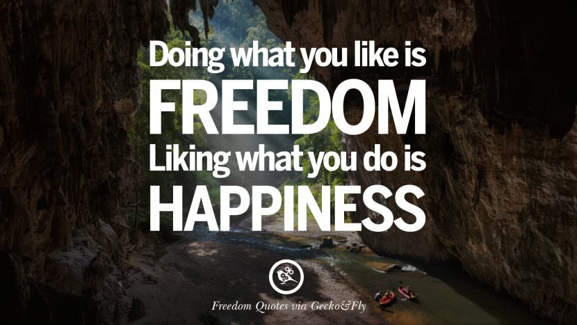 Doing what you like is freedom. Liking what you do is happiness. Inspiring Motivational Quotes About Freedom And Liberty Instagram Pinterest Facebook Happiness