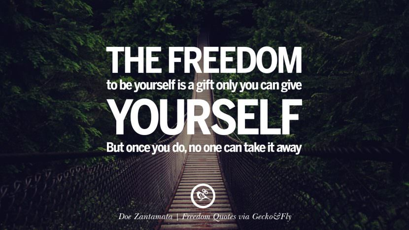 The freedom to be yourself is a gift only you can give yourself but once you do, no one can take it away. - Doe Zantamata Inspiring Motivational Quotes About Freedom And Liberty Instagram Pinterest Facebook Happiness