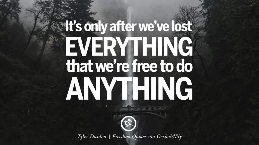 It's only after we've lost everything that we're free to do anything. - Tyler Durden Inspiring Motivational Quotes About Freedom And Liberty Instagram Pinterest Facebook Happiness