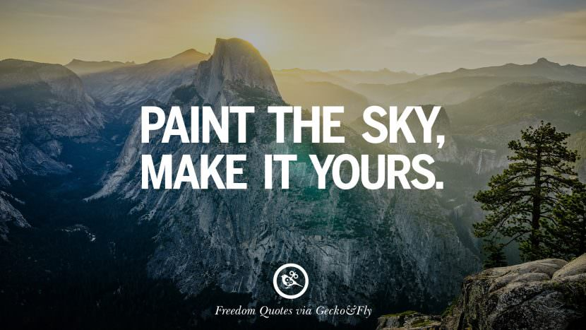 Paint the sky, make it yours. Inspiring Motivational Quotes About Freedom And Liberty Instagram Pinterest Facebook Happiness