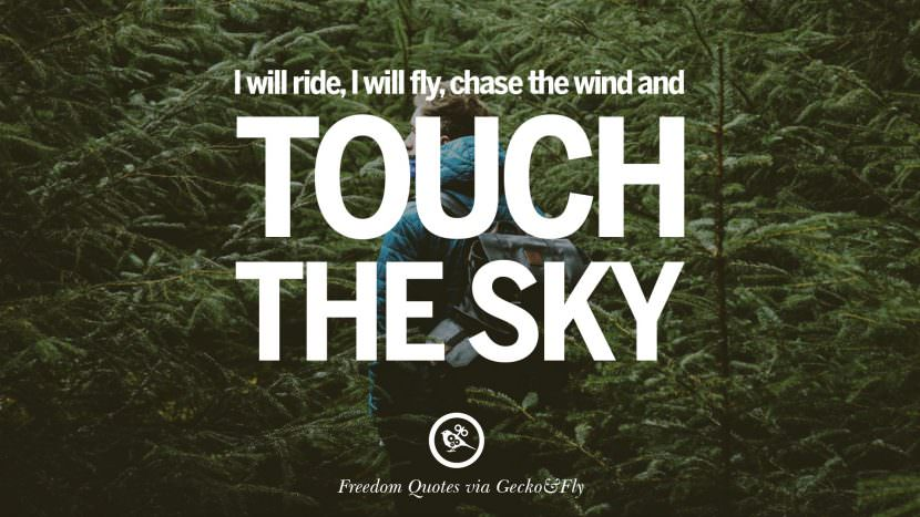 I will ride, I will fly, chase the wind and touch the sky. Inspiring Motivational Quotes About Freedom And Liberty Instagram Pinterest Facebook Happiness