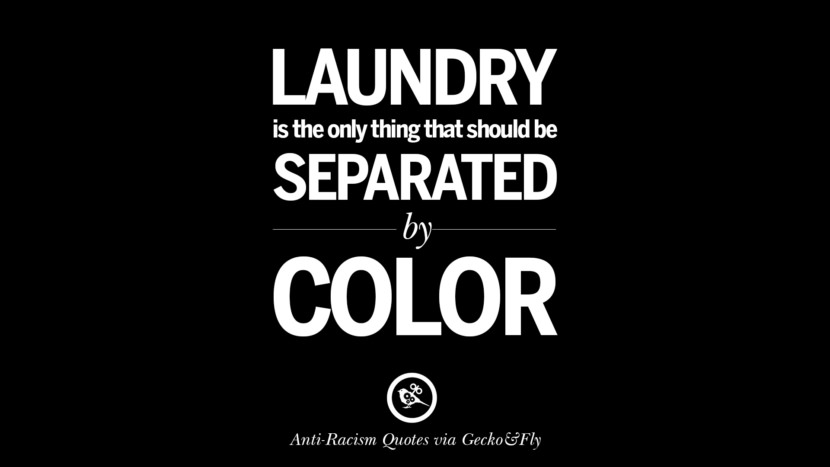 Laundry is the only thing that should be separated by color. Quotes About Anti Racism And Against Racial Discrimination Instagram Pinterest Facebook