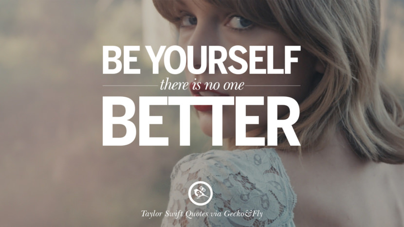 Be yourself, there is no one better. Beautiful Taylor Swift Quotes On Believing In Yourself Instagram Pinterest Facebook
