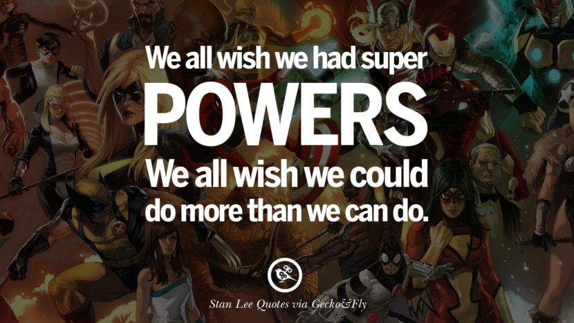 Stan Lee Quotes We all wish we had super powers. We all wish we could do more than we can do.