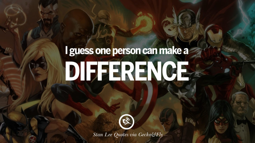 Stan Lee Quotes I guess one person can make a difference.