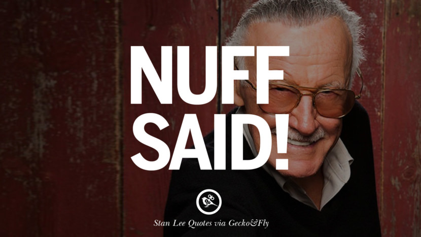 Stan Lee Quotes Nuff Said!
