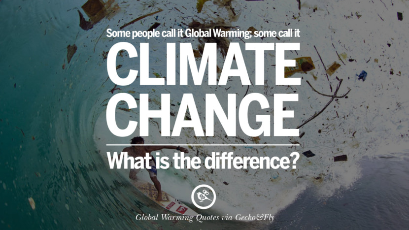 Some people call it global warming; some call it climate change. What is the difference? Global Warming Quotes About Carbon Dioxide, Greenhouse Gases, And Emissions