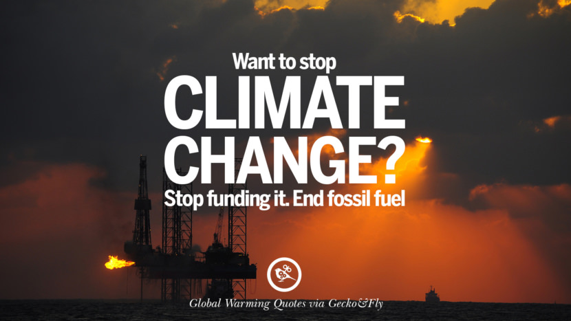 Want to stop climate change? Stop funding it. End fossil fuel. Global Warming Quotes About Carbon Dioxide, Greenhouse Gases, And Emissions