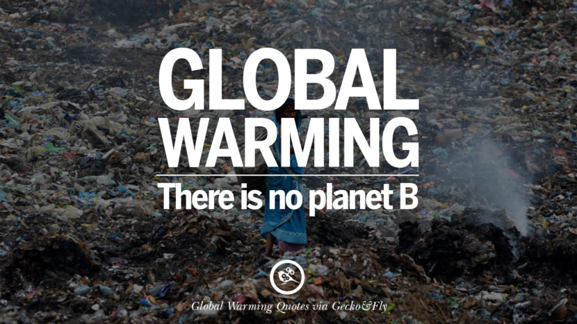 Global warming. There is no planet B. Global Warming Quotes About Carbon Dioxide, Greenhouse Gases, And Emissions