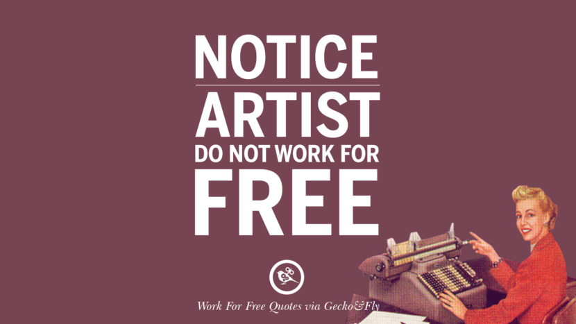 Notice! Artist do not work for free. Sarcastic 'Work For Free' Quotes For Freelancer, Artist And Designer