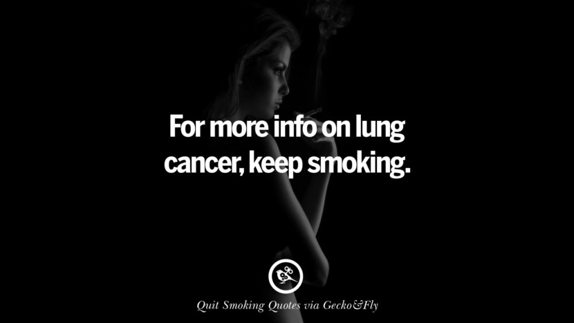 For more info on lung cancer, keep smoking. Motivational Slogans To Help You Quit Smoking And Stop Lungs Cancer