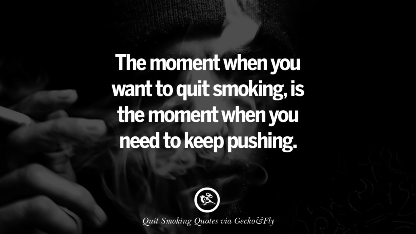 The moment when you want to quit smoking, is the moment when you need to keep pushing. Motivational Slogans To Help You Quit Smoking And Stop Lungs Cancer