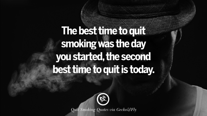 The best time to quit smoking was the day you started, the second best time to quit is today. Motivational Slogans To Help You Quit Smoking And Stop Lungs Cancer