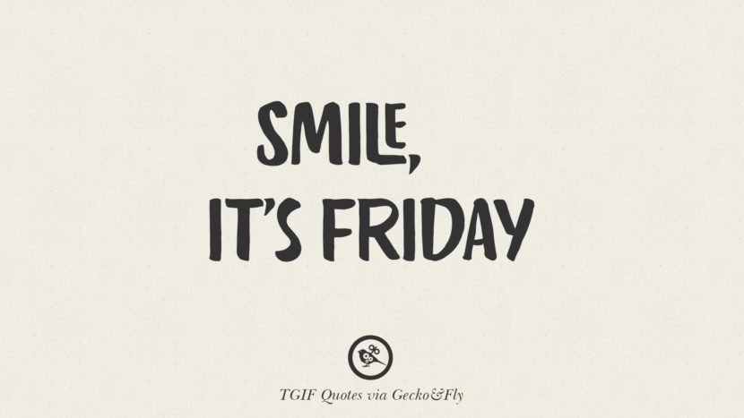 Smile, it's Friday. TGIF Sarcastic Quotes And Meme For Your Boss And Colleague