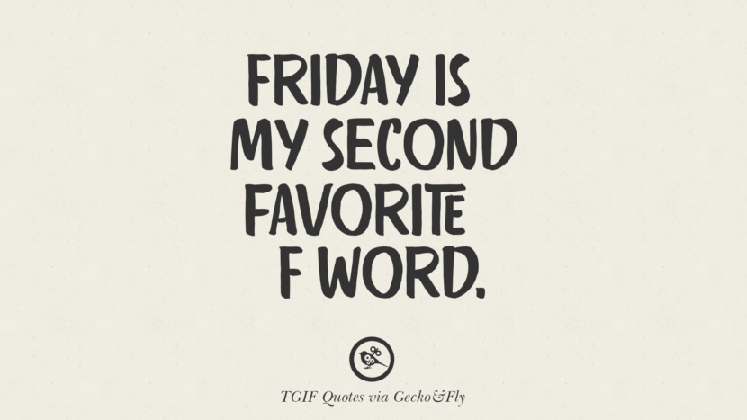 Friday is my second favorite F word. TGIF Sarcastic Quotes And Meme For Your Boss And Colleague
