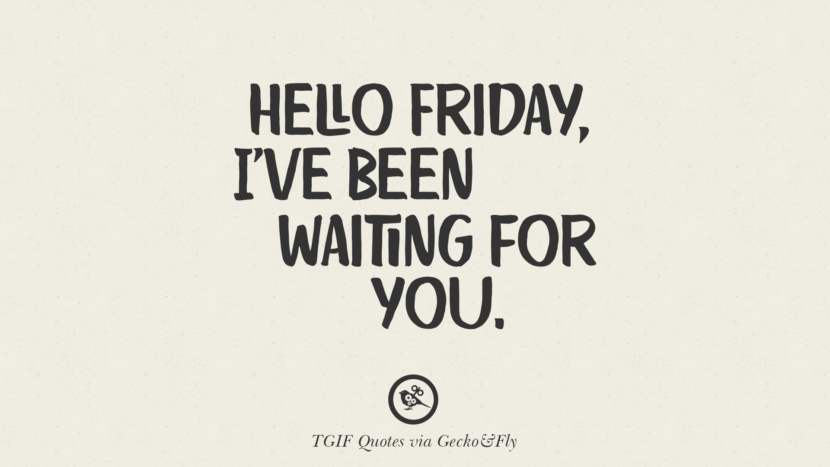 hello Friday, I've been waiting for you. TGIF Sarcastic Quotes And Meme For Your Boss And Colleague