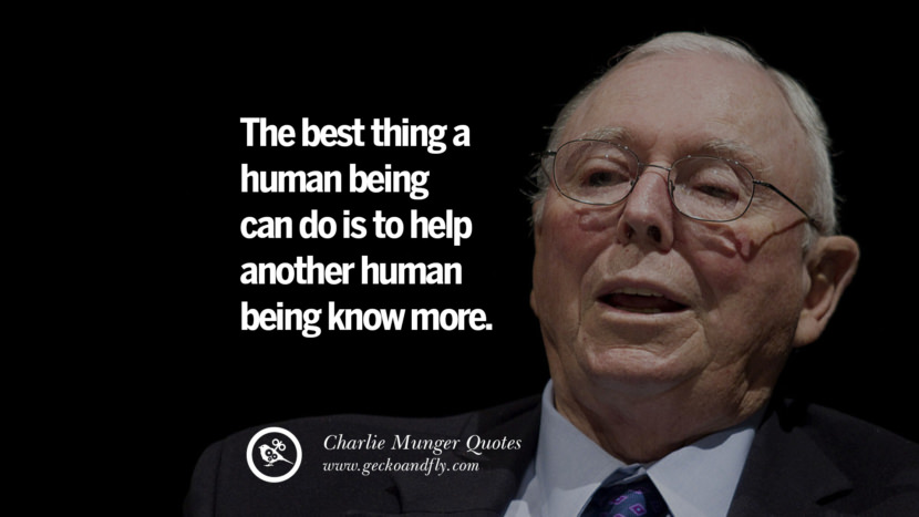 The best thing a human being can do is to help another human being know more. Charlie Munger Quotes On Wall Street And Investment