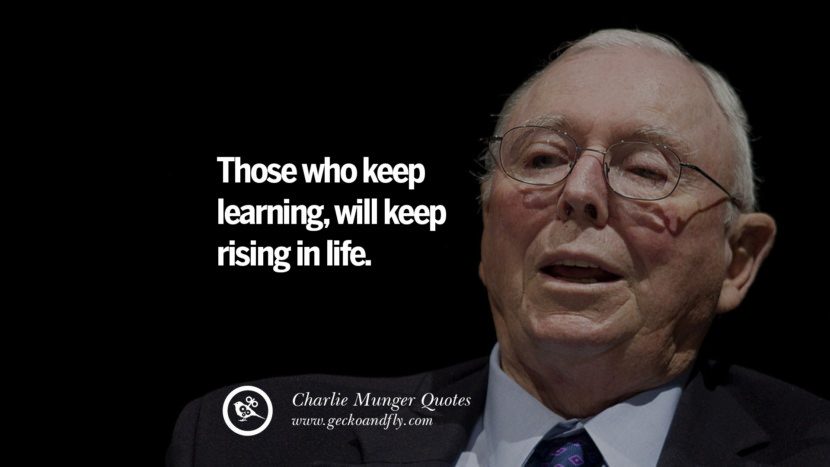 Those who keep learning, will keep rising in life. Charlie Munger Quotes On Wall Street And Investment