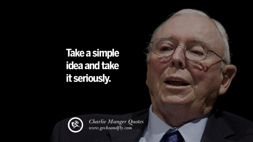 Take a simple idea and take it seriously. Charlie Munger Quotes On Wall Street And Investment