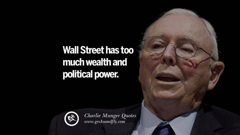 Wall Street has too much wealth and political power. Charlie Munger Quotes On Wall Street And Investment