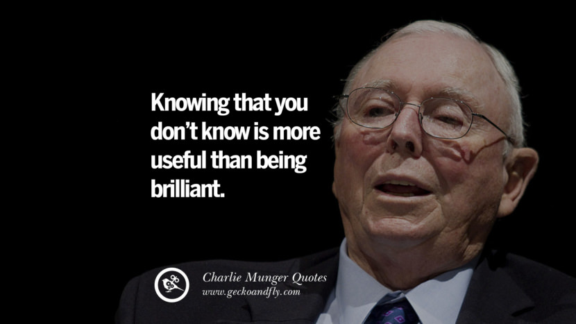 Knowing that you don't know is more useful than being brilliant. Charlie Munger Quotes On Wall Street And Investment