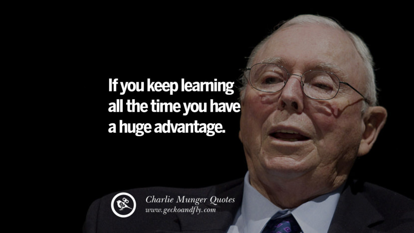 If you keep learning all the time you have a huge advantage. Charlie Munger Quotes On Wall Street And Investment