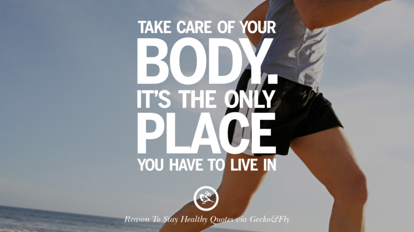 Take care of your body. It's the only place you have to live in. Motivational Quotes On Reasons To Stay Healthy And Exercise