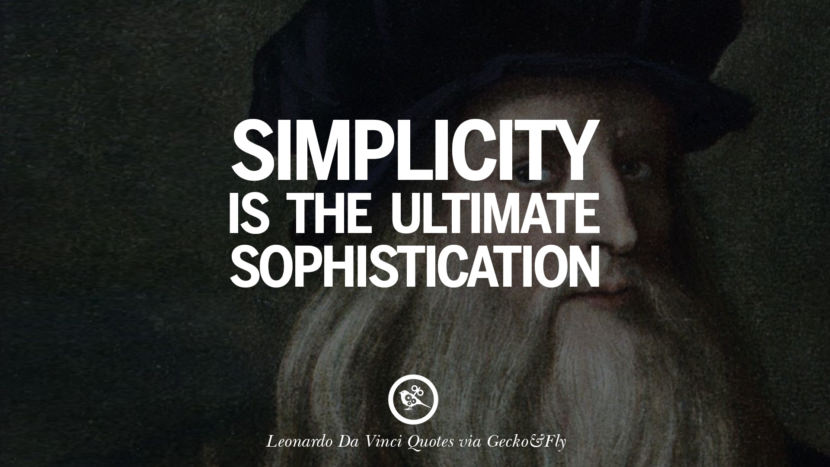 Simplicity is the ultimate sophistication. Greatest Leonardo Da Vinci Quotes On Love, Simplicity, Knowledge And Art