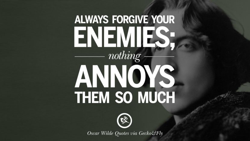 Always forgive your enemies; nothing annoys them so much. Oscar Wilde's Wittiest Quotes On Life And Wisdom
