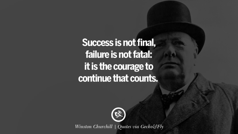 Success is not final, failure is not fatal: it is the courage to continue that counts. - Winston Churchill Quotes That Engage The Mind And Soul With Wisdom And Words That Inspire