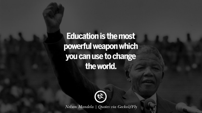 Education is the most powerful weapon which you can use to change the world. - Nelson Mandela Quotes That Engage The Mind And Soul With Wisdom And Words That Inspire