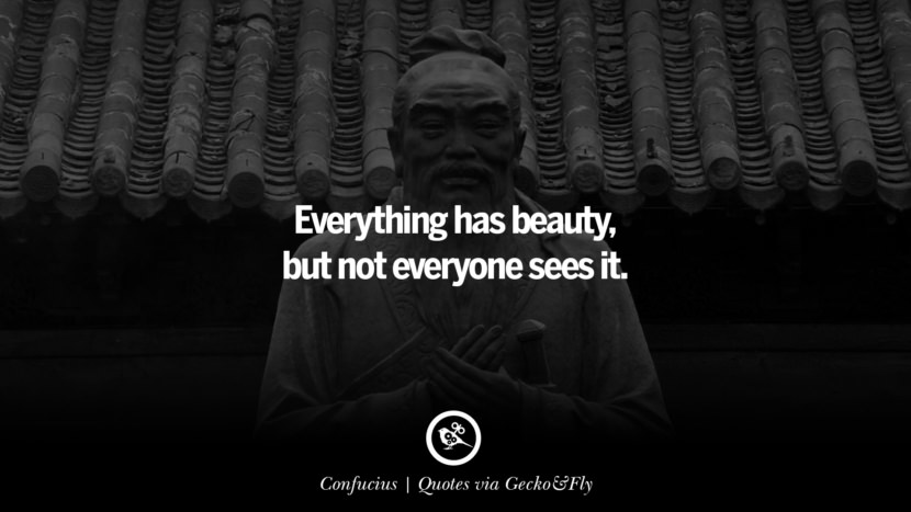 Everything has beauty, but not everyone sees it. - Confucius Quotes That Engage The Mind And Soul With Wisdom And Words That Inspire