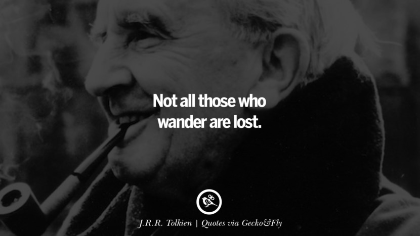Not all those who wander are lost. - J. R. R. Tolkien Quotes That Engage The Mind And Soul With Wisdom And Words That Inspire