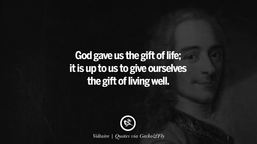 God gave us the gift of life; it is up to us to give ourselves the gift of living well. - Voltaire Quotes That Engage The Mind And Soul With Wisdom And Words That Inspire