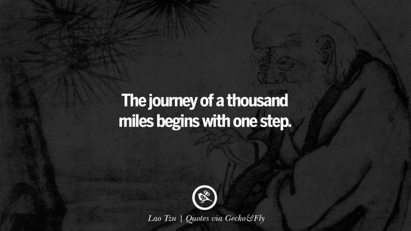 The journey of a thousand miles begins with one step. - Lao Tzu