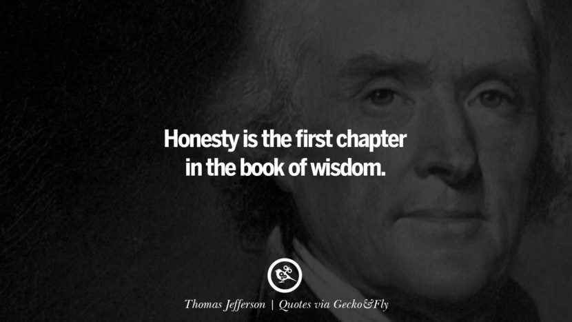 Honesty is the first chapter in the book of wisdom. - Thomas Jefferson Quotes That Engage The Mind And Soul With Wisdom And Words That Inspire