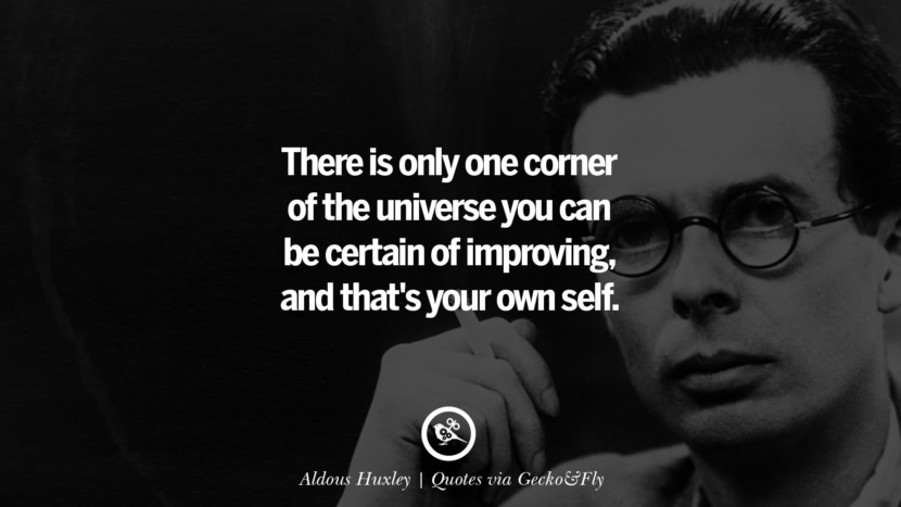 There is only one corner of the universe you can be certain of improving, and that's your own self. - Aldous Huxley Quotes That Engage The Mind And Soul With Wisdom And Words That Inspire