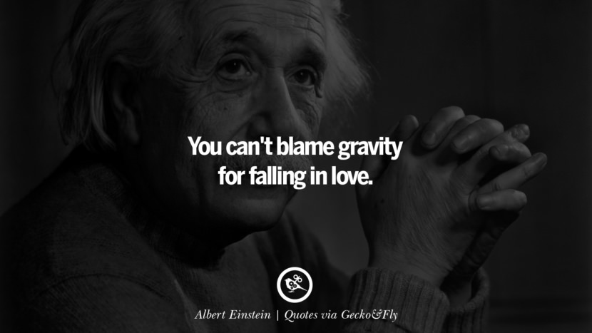 You can't blame gravity for falling in love. - Albert Einstein Quotes That Engage The Mind And Soul With Wisdom And Words That Inspire