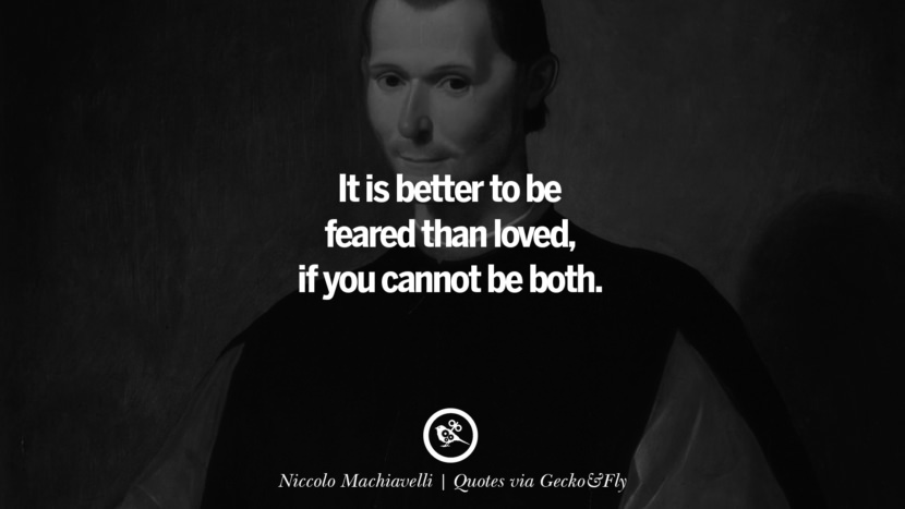 It is better to be feared than loved, if you cannot be both. - Niccolo Machiavelli Quotes That Engage The Mind And Soul With Wisdom And Words That Inspire